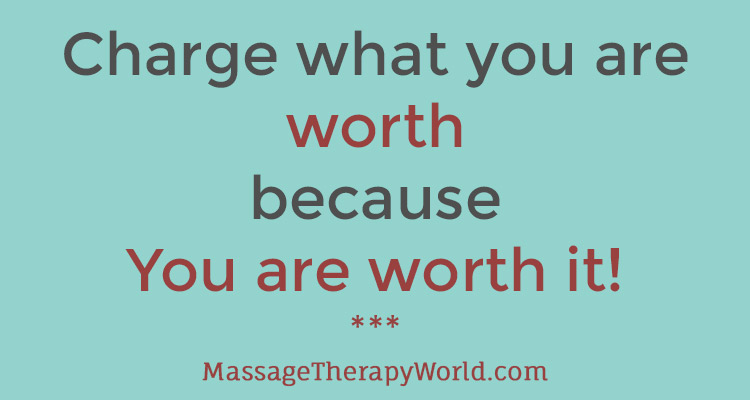 Charge what you are worth because you are worth it.